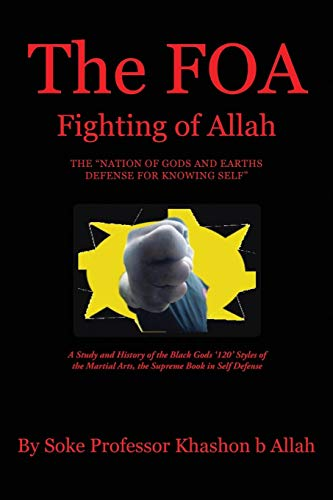 """Compare Textbook Prices for The FOA Fighting of Allah the """"Nation of Gods and Earths Defense for Knowing Self"""":A Study and History of the Black Gods '120' Styles of the Martial Arts, the Supreme Book in Self Defense  ISBN 9781483443843 by Allah, Khashon"""