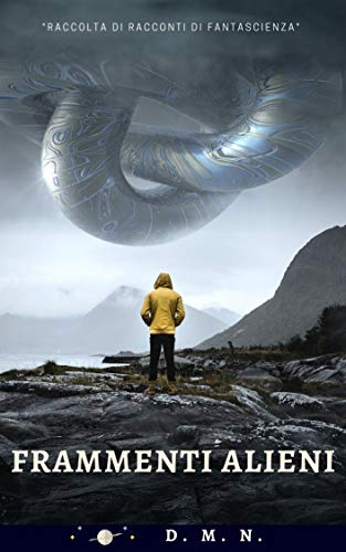 Frammenti alieni: Raccolta di racconti di fantascienza