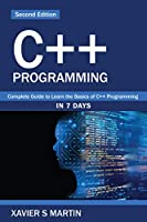 C++ Programming: Complete Guide to Learn the Basics of C++ Programming in 7 Days Front Cover