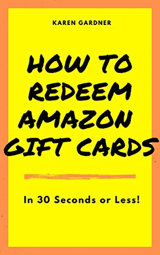 How to Redeem Amazon Gift Cards: In 30 Seconds or Less! (English Edition)