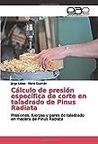 Cálculo de presión específica de corte en taladrado de Pinus Radiata: Presiones, fuerzas y pares de taladrado en madera de Pinus Radiata