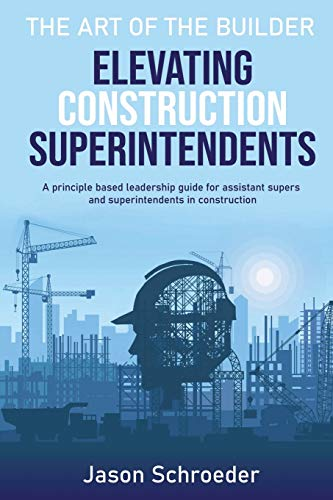 Compare Textbook Prices for Elevating Construction Superintendents: A Principle Based Leadership Guide for Assistant Supers and Superintendents in Construction  ISBN 9798573330952 by Schroeder, Jason,Willden, Joan,Schroeder, Katie