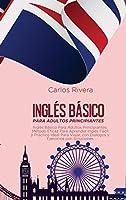 Inglés Básico Para Adultos Principiantes: Método Eficaz Para Aprender Inglés Fácil y Práctico Ideal Para Viajar, con Dialogos y Ejercicios con Soluciones