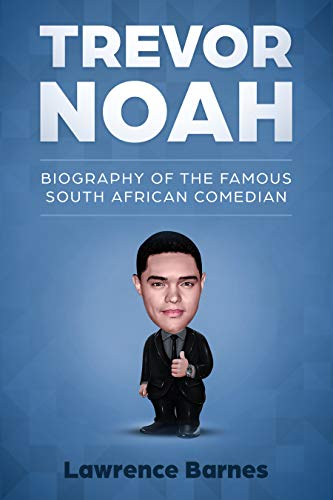Trevor Noah: Biography of the Famous South African Comedian (English Edition)