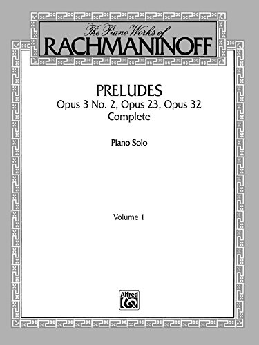 The Piano Works of Rachmaninoff, Volume 1: Preludes, Op. 3 No. 2, Op. 23, Op. 32 (Complete): For Advanced Piano (Belwin Edition) (English Edition)
