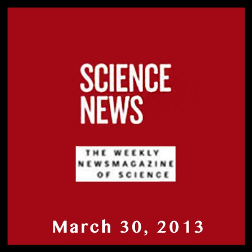 Science News, March 30, 2013 audiobook cover art