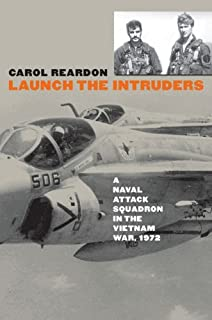 Launch the Intruders: A Naval Attack Squadron in the Vietnam War, 1972 (Modern War Studies (Paperback))