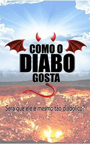 Como o Diabo gosta: Será que ele é mesmo tão diabólico?