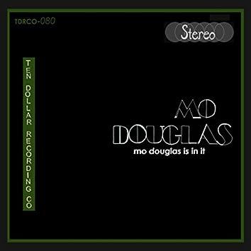 Mo Douglas Is in It