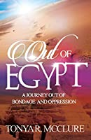 Out of Egypt: A Journey out of bondage and oppression