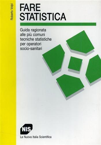 Fare statistica. Guida ragionata alle più comuni tecniche statistiche per operatori socio-sanitari