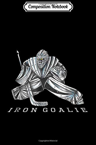 Composition Notebook: Hockey Iron Goalie Graphic Super hero Metal Sl  Journal/Notebook Blank Lined Ruled 6x9 100 Pages