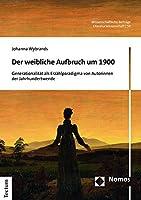 Der Weibliche Aufbruch Um 1900: Generationalitat Als Erzahlparadigma Von Autorinnen Der Jahrhundertwende (Wissenschaftliche Beitrage Aus Dem Tectum Verlag: Literaturwissenschaft)