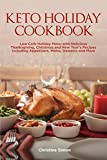Keto Holiday Cookbook: Low Carb Holiday Menu with Delicious Thanksgiving, Christmas and New Year's Recipes Including Appetizers, Mains, Desserts and More