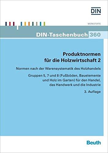 Produktnormen für die Holzwirtschaft 2: Normen nach der Warensystematik des Holzhandels Gruppen 5, 7 und 8 (Fußböden, Bauelemente und Holz im Garten) ... Handwerk und die Industrie (DIN-Taschenbuch)