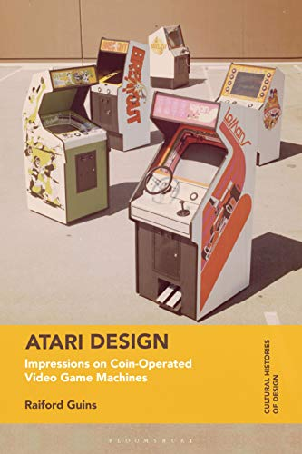 Atari Design: Impressions on Coin-Operated Video Game Machines (Cultural Histories of Design)