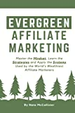 Evergreen Affiliate Marketing: Master the Mindset, Learn the Strategies and Apply the Systems Used by the World's Wealthiest Affiliate Marketers