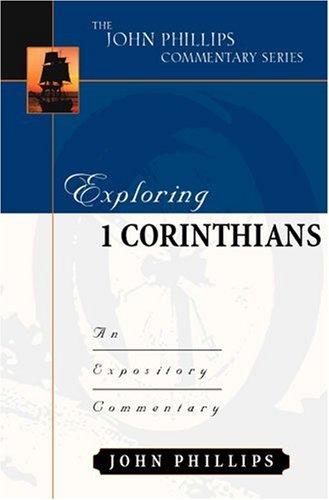Exploring 1 Corinthians (John Phillips Commentary Series)