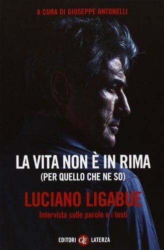 La vita non ? in rima (per quello che ne so). Intervista sulle parole e i testi by Luciano Ligabue(2013-01-01)