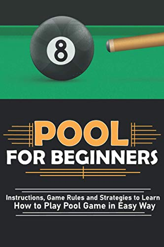 pool for beginners: Instructions, Game Rules and Strategies to Learn How to Play Pool Game in Easy Way