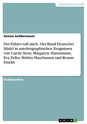Der Führer ruft mich - Der Bund Deutscher Mädel in autobiographischen Zeugnissen von Carola Stern, Margarete Hannsmann, Eva Zeller, Melitta Maschmann und Renate Finckh