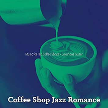 Music for Hip Coffee Shops - Luxurious Guitar