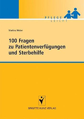 100 Fragen zu Patientenverfügungen und Sterbehilfe (Pflege leicht)