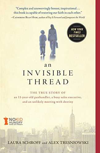 An Invisible Thread: The True Story of an 11-Year-Old Panhandler, a Busy Sales Executive, and an Unlikely Meeting with Destiny (English Edition) PDF Books