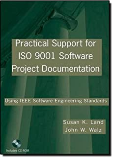 Practical Support for ISO 9001 Software Project Documentation: Using IEEE Software Engineering Standards (Practitioners) by Land, Susan K., Walz, John W. (2006) Paperback