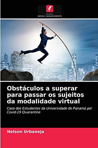 Obstáculos a superar para passar os sujeitos da modalidade virtual: Caso dos Estudantes da Universidade do Panamá por Covid-19 Quarantine