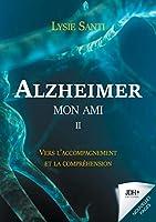 Alzheimer mon ami - II: Vers l'accompagnement et la compréhension