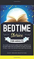 Bedtime Stories for Adults: Fall asleep faster and eliminate negative thoughts with relaxing stories, ideal for stressed out people who desire to finally have a nice and deep sleep, away from insomnia (Bedtime Stories for Kids and Adults)