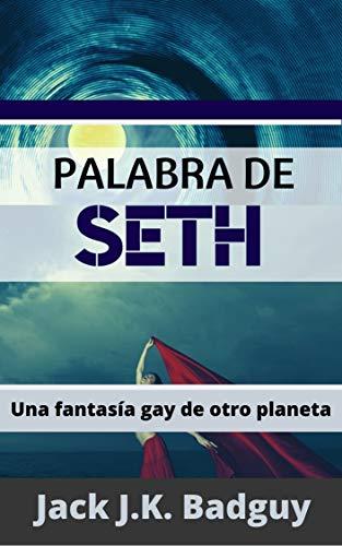 Palabra de Seth: Una fantasía gay de otro planeta