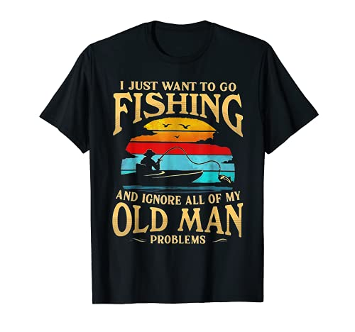 Sólo quiero ir a pescar e ignorar todo mi viejo Camiseta