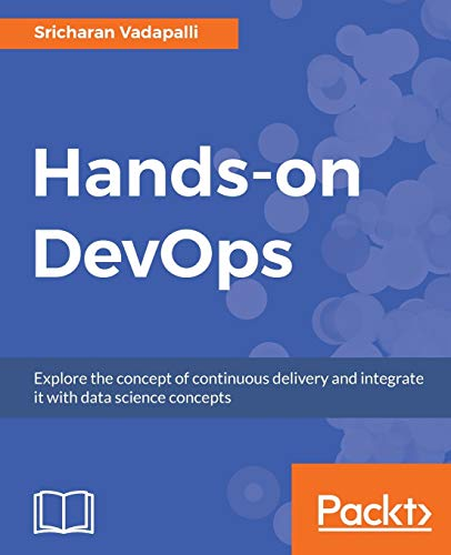 Hands-on DevOps: Explore the concept of continuous delivery and integrate it with data science conce