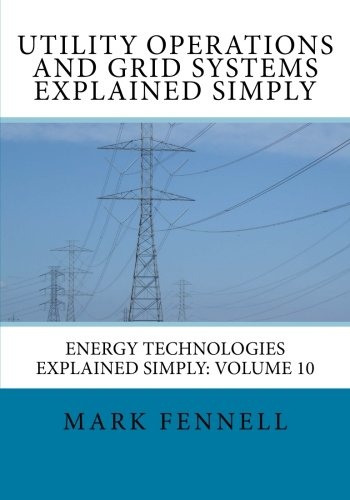 Compare Textbook Prices for Utility Operations and Grid Systems Explained Simply: Energy Technologies Explained Simply Volume 10  ISBN 9781479369775 by Fennell, Mark
