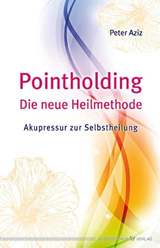 Pointholding - Die neue Heilmethode. Akupressur zur Selbstheilung