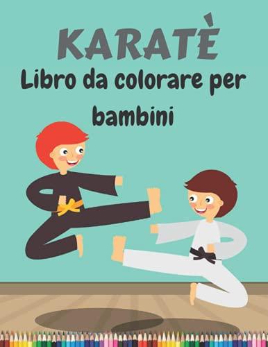 KARATÈ Libro da colorare per bambini: Disegni da colorare di karate per ragazzi e ragazze dai 3 agli 8 anni
