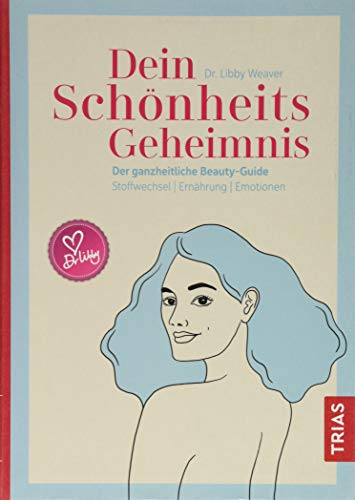 Dein Schönheitsgeheimnis: Der ganzheitliche Beauty-Guide. Stoffwechsel / Ernährung / Emotionen