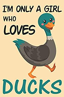 I'm only a girl who loves ducks: Lined Notebook / Journal Gift, 120 Pages, 6x9, Soft Cover, Matte Finish