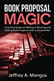 BOOK PROPOSAL MAGIC: Essential Guide on Writing a Winning and Selling Book Proposal with a Ghostwriter