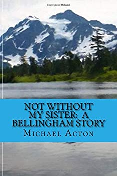 Paperback Not Without My Sister: A Bellingham Story Book