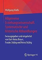 Allgemeine Erziehungswissenschaft. Systematische und historische Abhandlungen: herausgegeben und eingeleitet von Karl-Heinz Braun, Frauke Stuebig und Heinz Stuebig