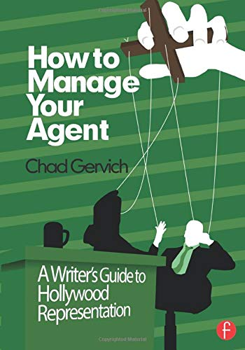 How to Manage Your Agent: A Screenwriter's Guide to Understanding (and Getting the Most From) Your Hollywood Representation