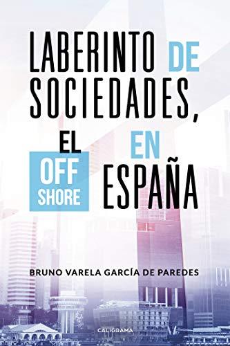 Laberinto de sociedades, el off shore en España eBook: Varela García de Paredes, Bruno: Amazon.es: Tienda Kindle
