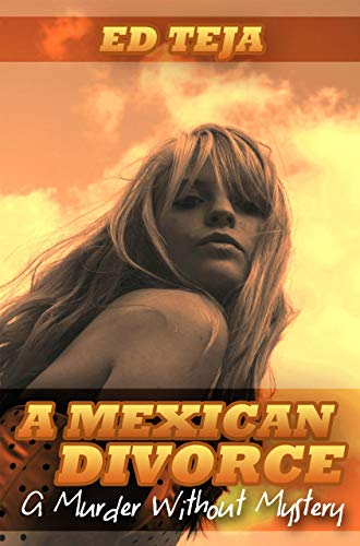 Book: A Mexican Divorce - A Murder Without Mystery by Ed Teja