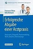 Erfolgreiche Abgabe einer Arztpraxis: Praxiswert, Zeitpunkt, Praxismarketing, Recht, Steuern, Altersvorsorge (Erfolgskonzepte Praxis- & Krankenhaus-Management (1), Band 1) - Francesco Tafuro
