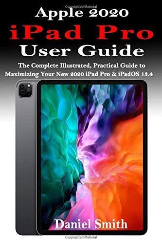 APPLE 2020 iPAD PRO USER GUIDE The Complete Illustrated Practical Guide to Maximizing Your New product image