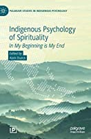 Indigenous Psychology of Spirituality: In My Beginning is My End (Palgrave Studies in Indigenous Psychology)