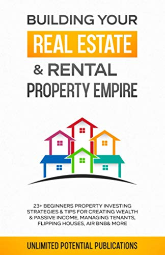 Real Estate Investing Books! - Building Your Real Estate & Rental Property Empire: 23+ Beginners Property Investing Strategies & Tips For Creating Wealth & Passive Income, Managing Tenants, Flipping Houses, AirBnB & More